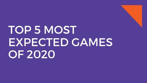 TOP 5 MOST EXPECTED GAMES OF 2020